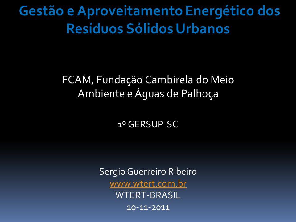 Gestão e Aproveitamento Energético dos Resíduos Sólidos Urbanos FCAM, Fundação Cambirela do Meio Ambiente e Águas de Palhoça 1º GERSUP-SC Sergio Guerr