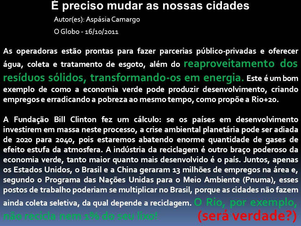 Autor(es): Aspásia Camargo O Globo - 16/10/2011 É preciso mudar as nossas cidades As operadoras estão prontas para fazer parcerias público-privadas e