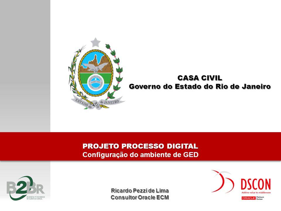 PROJETO PROCESSO DIGITAL Configuração do ambiente de GED PROJETO PROCESSO DIGITAL Configuração do ambiente de GED CASA CIVIL Governo do Estado do Rio