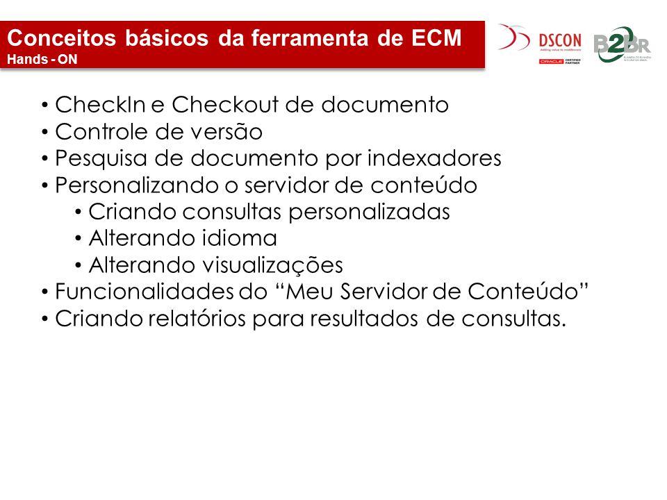 Conceitos básicos da ferramenta de ECM Hands - ON CheckIn e Checkout de documento Controle de versão Pesquisa de documento por indexadores Personaliza