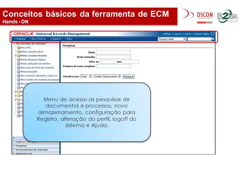 Conceitos básicos da ferramenta de ECM Hands - ON Menu de acesso as pesquisas de documentos e processos, novo armazenamento, configuração para Registr