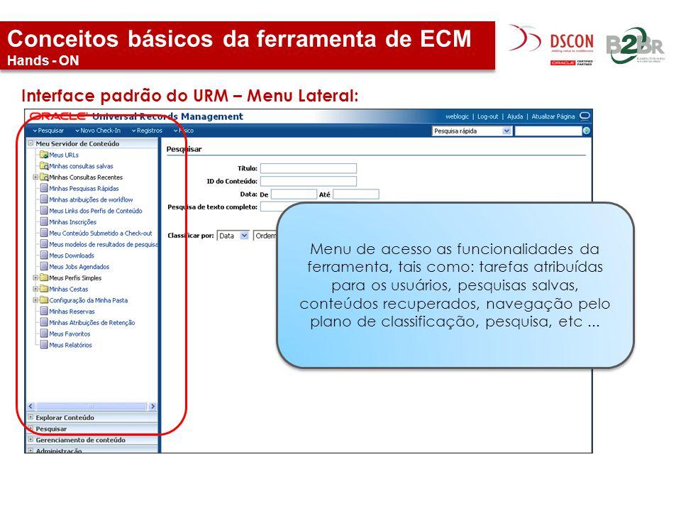Conceitos básicos da ferramenta de ECM Hands - ON Interface padrão do URM – Menu Lateral: Menu de acesso as funcionalidades da ferramenta, tais como: