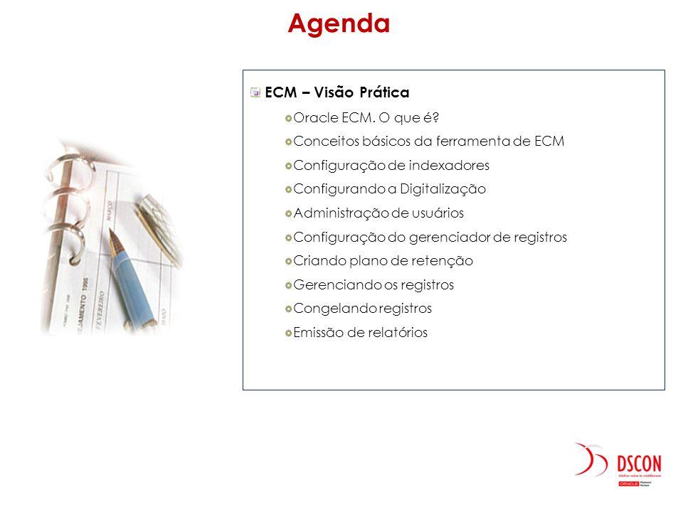 ECM – Visão Prática Oracle ECM. O que é? Conceitos básicos da ferramenta de ECM Configuração de indexadores Configurando a Digitalização Administração