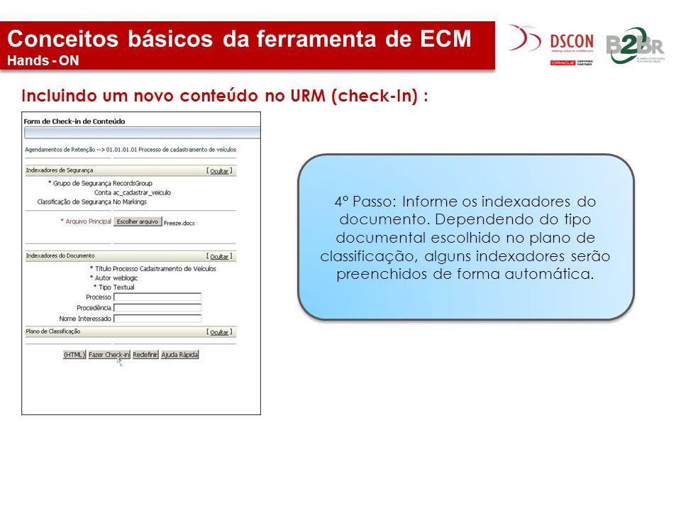 Conceitos básicos da ferramenta de ECM Hands - ON Incluindo um novo conteúdo no URM (check-In) : 4° Passo: Informe os indexadores do documento. Depend