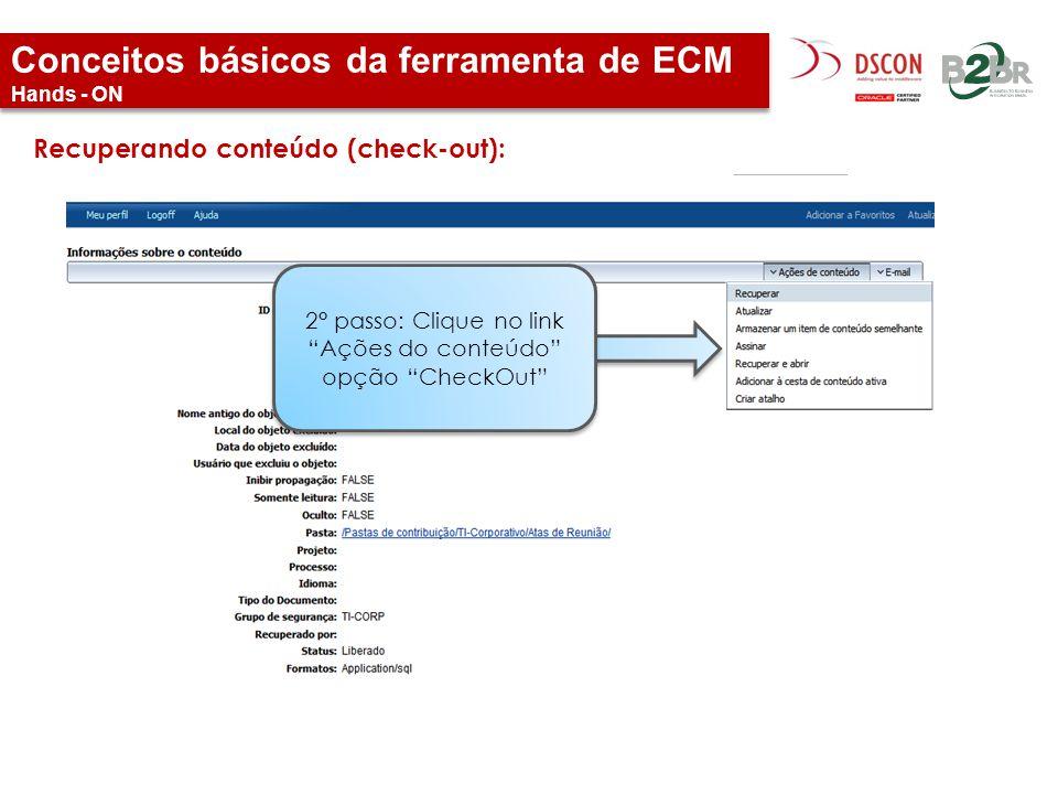 """Conceitos básicos da ferramenta de ECM Hands - ON Recuperando conteúdo (check-out): 2° passo: Clique no link """"Ações do conteúdo"""" opção """"CheckOut"""""""