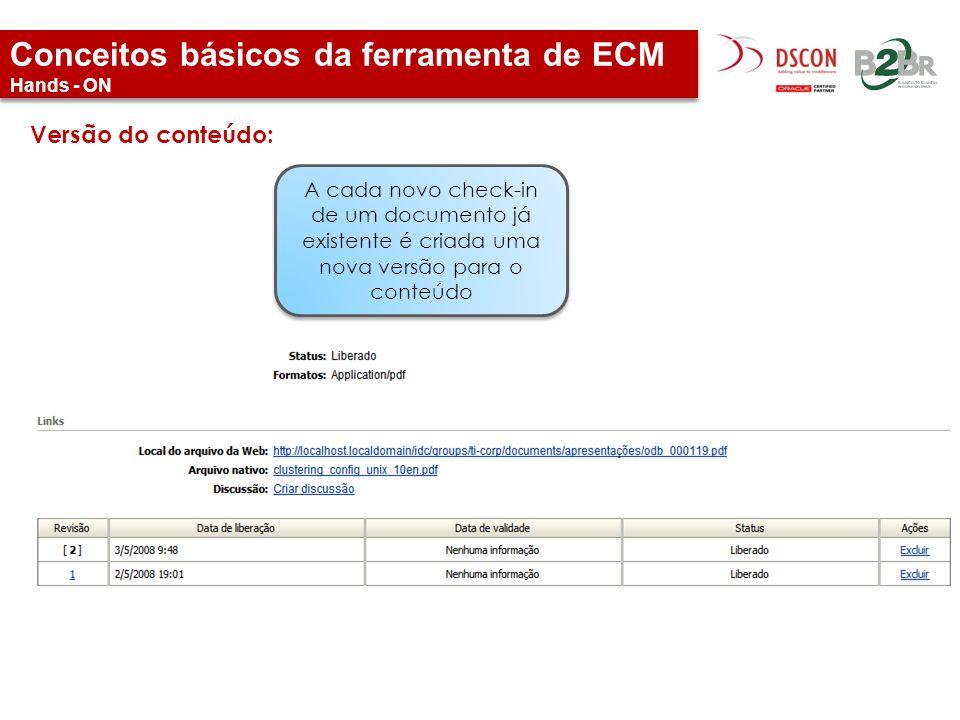 Conceitos básicos da ferramenta de ECM Hands - ON Versão do conteúdo: A cada novo check-in de um documento já existente é criada uma nova versão para