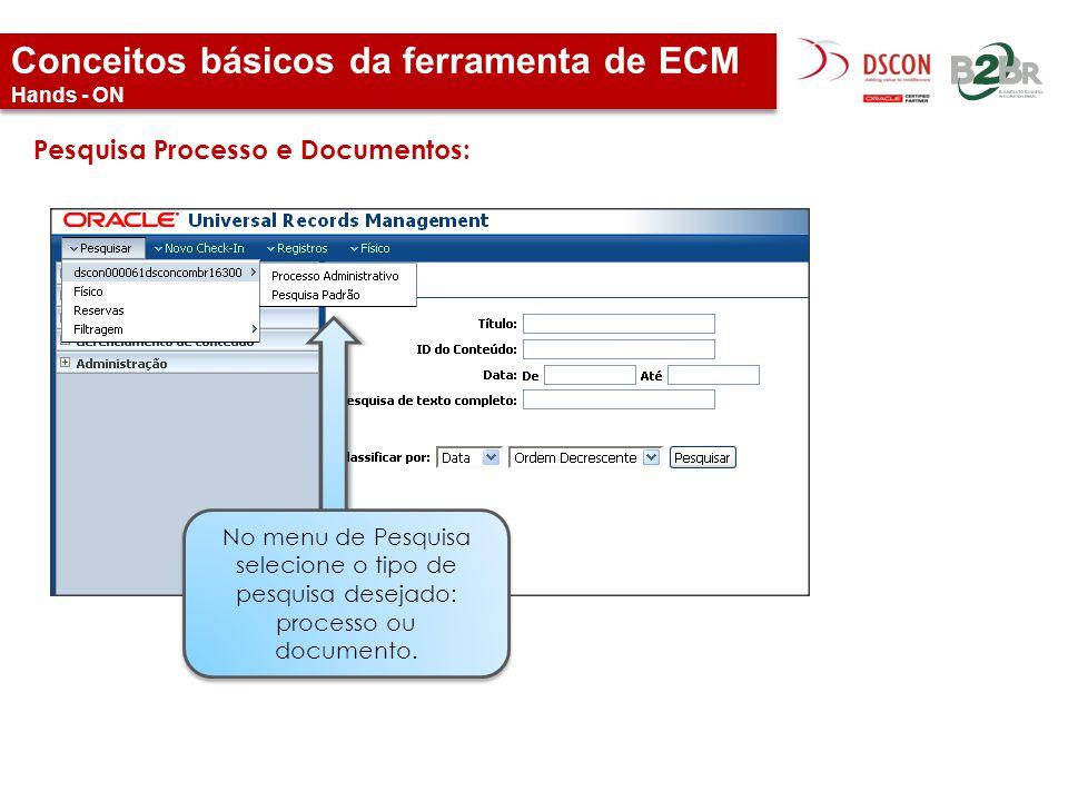 Conceitos básicos da ferramenta de ECM Hands - ON Pesquisa Processo e Documentos: No menu de Pesquisa selecione o tipo de pesquisa desejado: processo