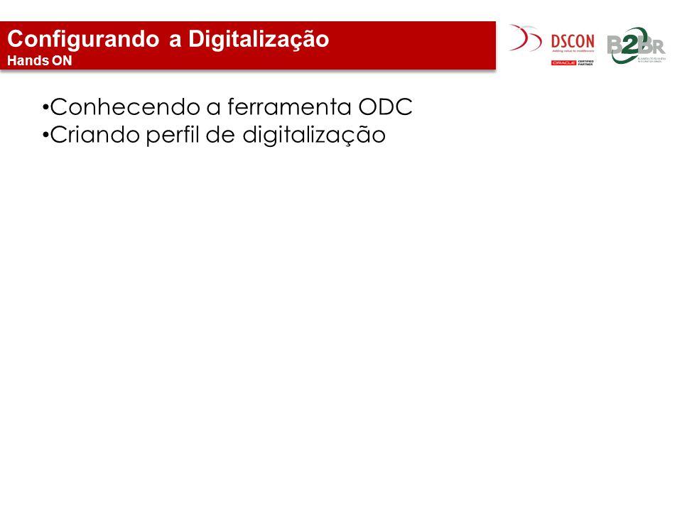 Configurando a Digitalização Hands ON Conhecendo a ferramenta ODC Criando perfil de digitalização