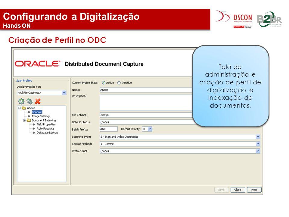 Configurando a Digitalização Hands ON Criação de Perfil no ODC Tela de administração e criação de perfil de digitalização e indexação de documentos.