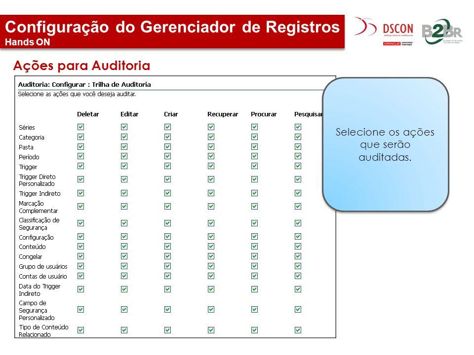 Configuração do Gerenciador de Registros Hands ON Ações para Auditoria Selecione os ações que serão auditadas.