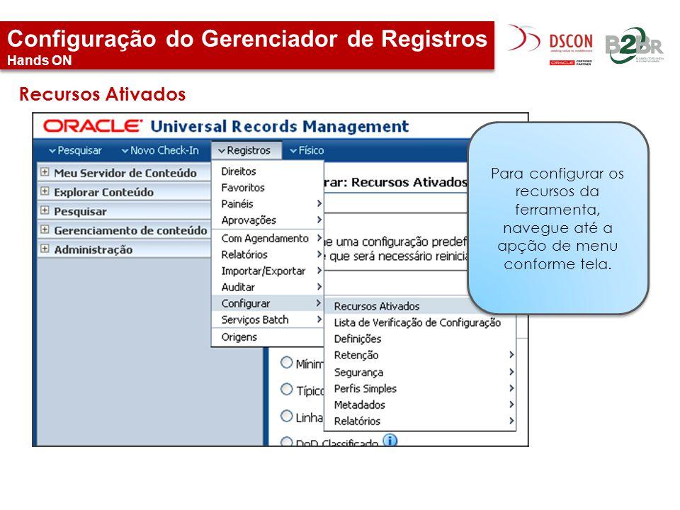 Configuração do Gerenciador de Registros Hands ON Recursos Ativados Para configurar os recursos da ferramenta, navegue até a apção de menu conforme te