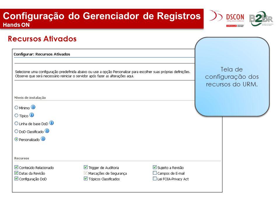 Configuração do Gerenciador de Registros Hands ON Recursos Ativados Tela de configuração dos recursos do URM.