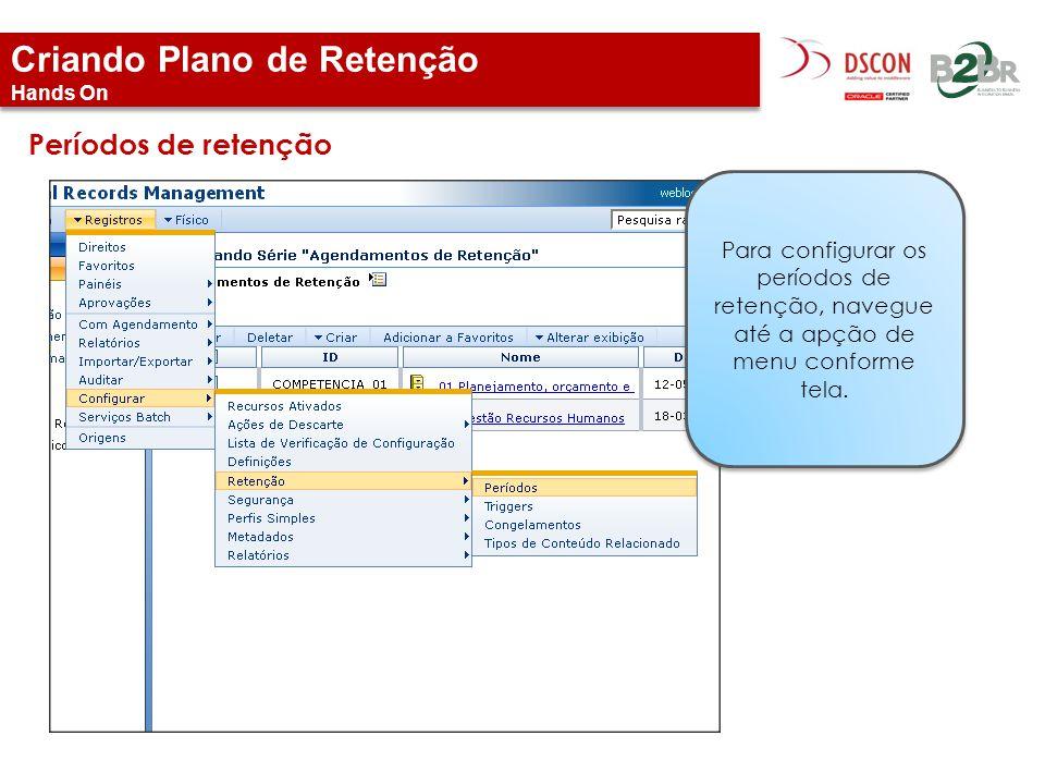 Criando Plano de Retenção Hands On Períodos de retenção Para configurar os períodos de retenção, navegue até a apção de menu conforme tela.