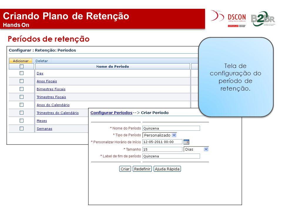 Criando Plano de Retenção Hands On Períodos de retenção Tela de configuração do período de retenção.