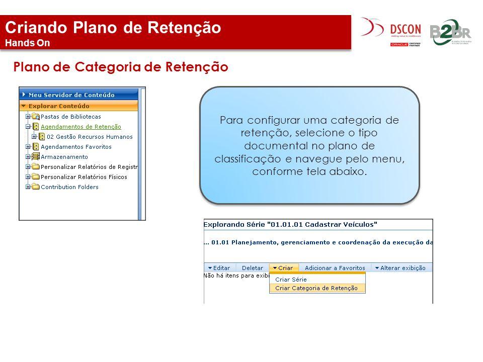 Criando Plano de Retenção Hands On Plano de Categoria de Retenção Para configurar uma categoria de retenção, selecione o tipo documental no plano de c