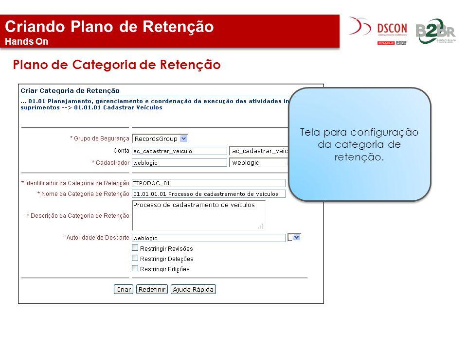 Criando Plano de Retenção Hands On Plano de Categoria de Retenção Tela para configuração da categoria de retenção.