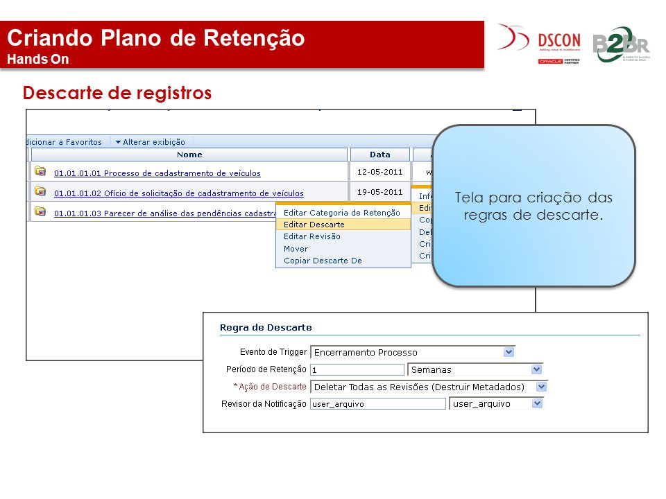 Criando Plano de Retenção Hands On Descarte de registros Tela para criação das regras de descarte.