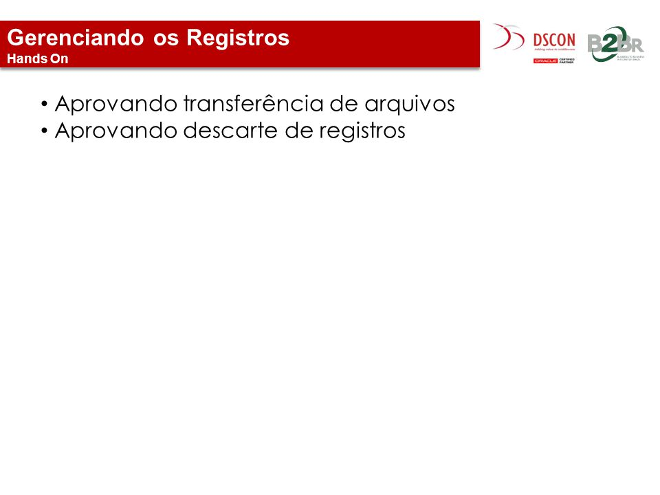 Gerenciando os Registros Hands On Aprovando transferência de arquivos Aprovando descarte de registros