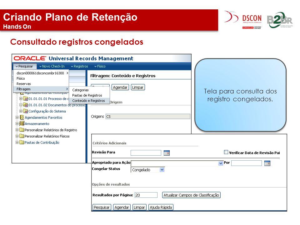 Criando Plano de Retenção Hands On Consultado registros congelados Tela para consulta dos registro congelados.