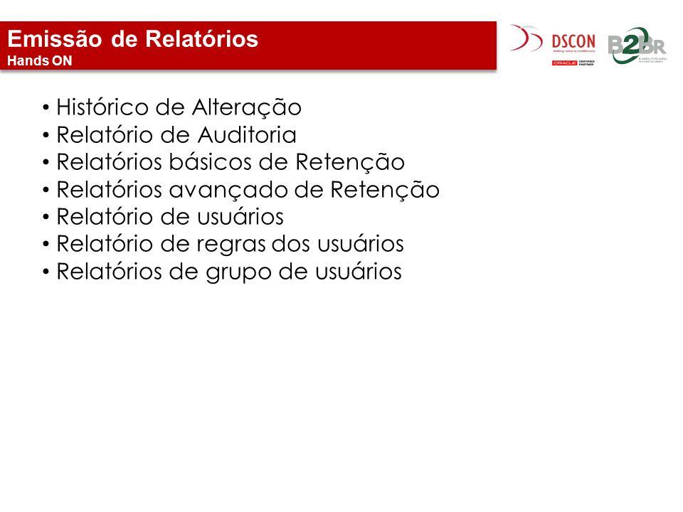 Emissão de Relatórios Hands ON Histórico de Alteração Relatório de Auditoria Relatórios básicos de Retenção Relatórios avançado de Retenção Relatório