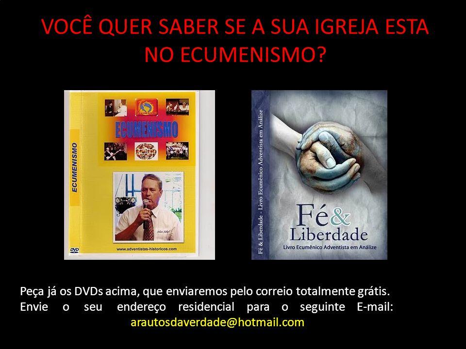 VOCÊ QUER SABER SE A SUA IGREJA ESTA NO ECUMENISMO? Peça já os DVDs acima, que enviaremos pelo correio totalmente grátis. Envie o seu endereço residen
