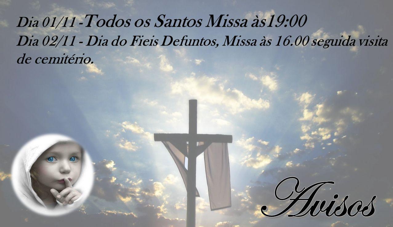 Dia 01/11 - Todos os Santos Missa às19:00 Dia 02/11 - Dia do Fieis Defuntos, Missa às 16.00 seguida visita de cemitério.