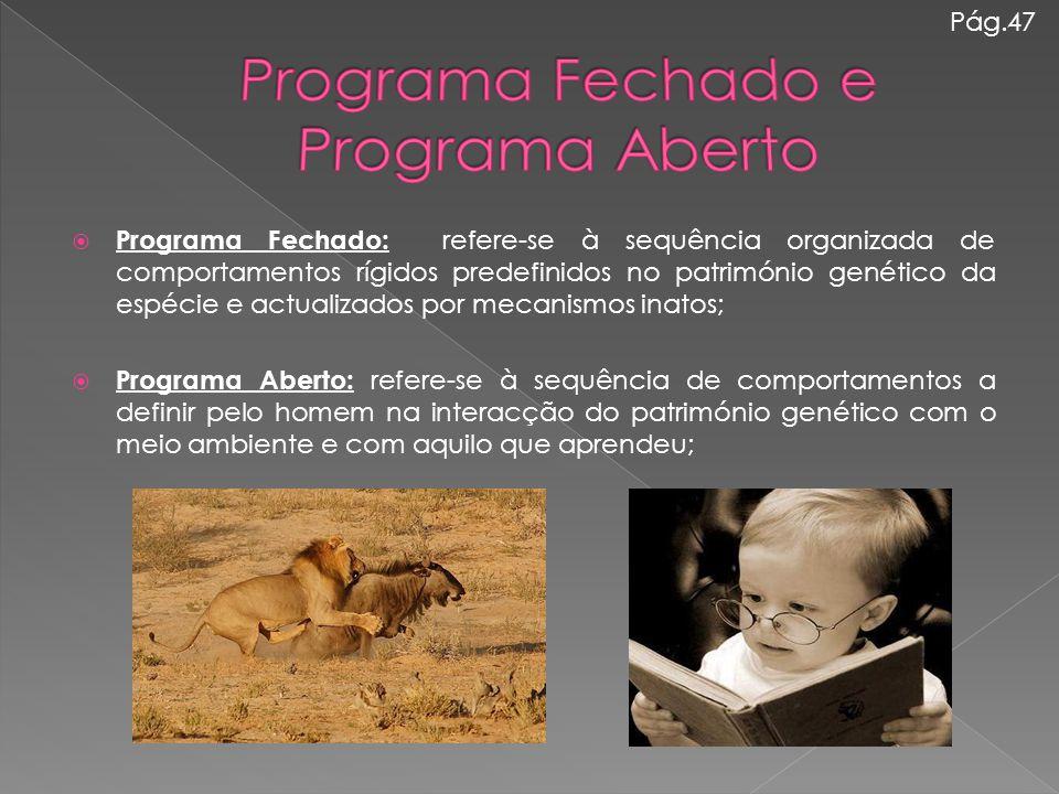  Programa Fechado: refere-se à sequência organizada de comportamentos rígidos predefinidos no património genético da espécie e actualizados por mecan