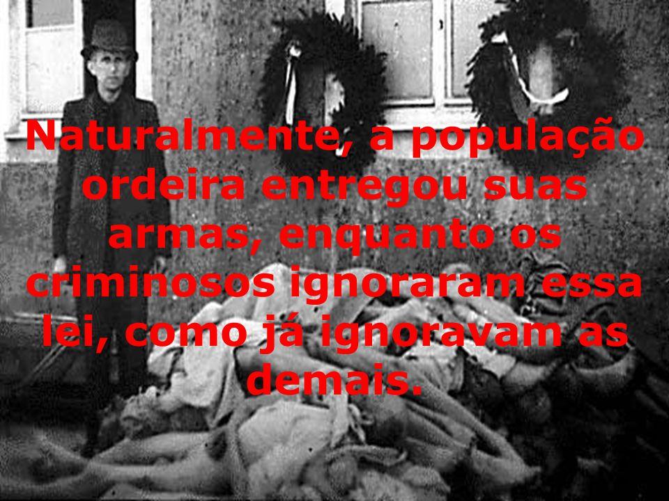 Naturalmente, a população ordeira entregou suas armas, enquanto os criminosos ignoraram essa lei, como já ignoravam as demais.