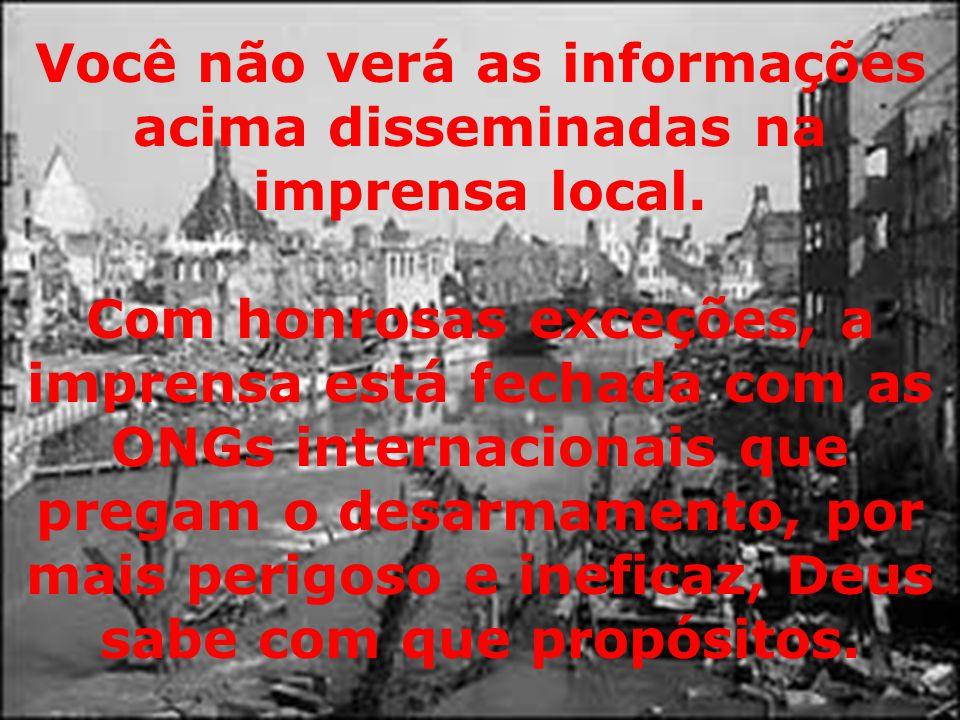 Você não verá as informações acima disseminadas na imprensa local. Com honrosas exceções, a imprensa está fechada com as ONGs internacionais que prega