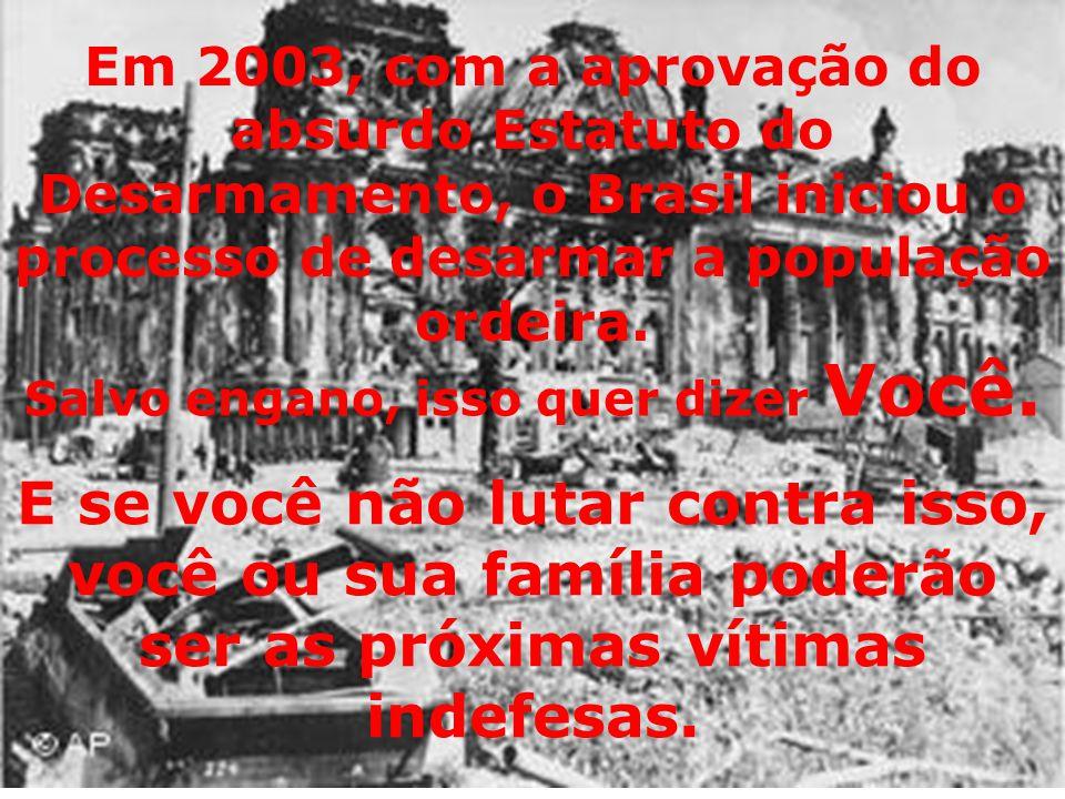 Em 2003, com a aprovação do absurdo Estatuto do Desarmamento, o Brasil iniciou o processo de desarmar a população ordeira. Salvo engano, isso quer diz