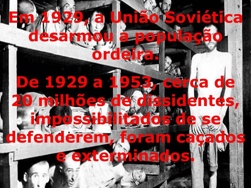 De 1929 a 1953, cerca de 20 milhões de dissidentes, impossibilitados de se defenderem, foram caçados e exterminados. Em 1929, a União Soviética desarm