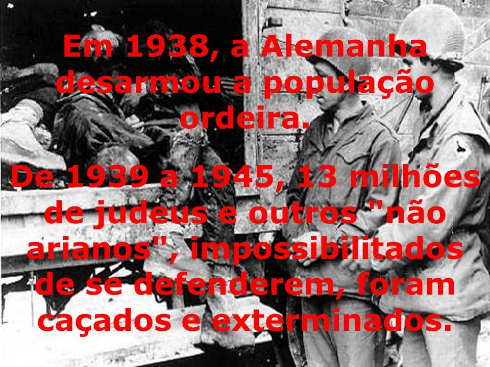 De 1939 a 1945, 13 milhões de judeus e outros não arianos , impossibilitados de se defenderem, foram caçados e exterminados.