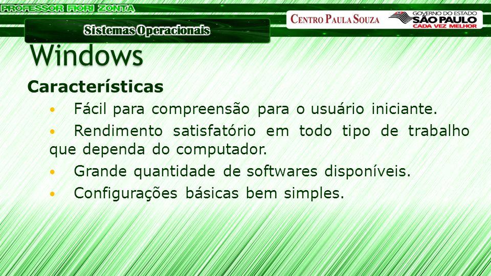 Windows Características Fácil para compreensão para o usuário iniciante. Rendimento satisfatório em todo tipo de trabalho que dependa do computador. G