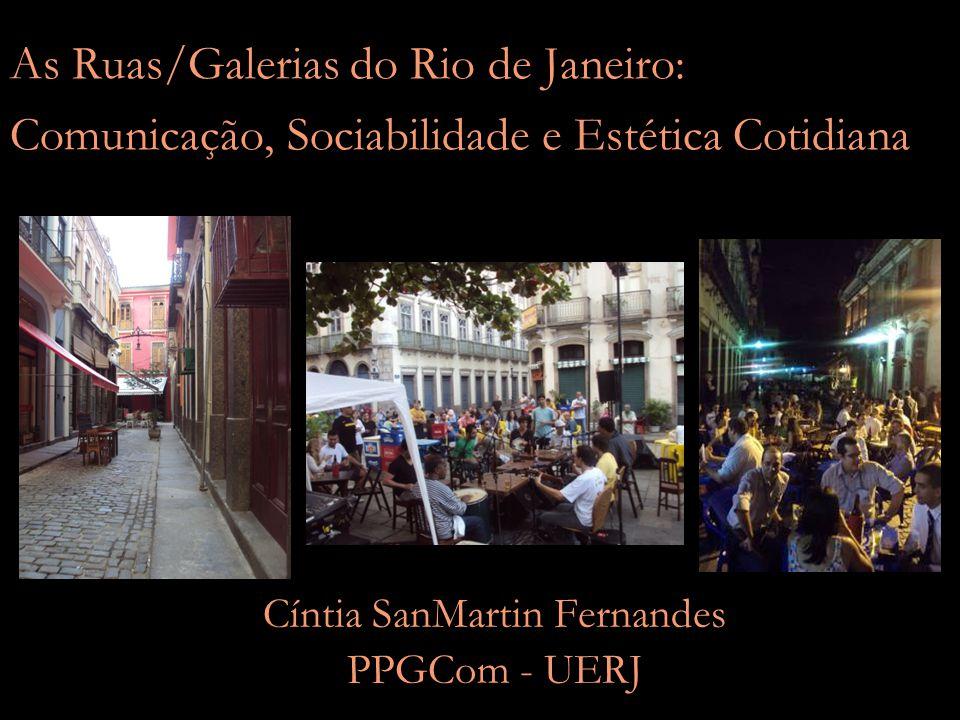 As Ruas/Galerias do Rio de Janeiro: Comunicação, Sociabilidade e Estética Cotidiana Cíntia SanMartin Fernandes PPGCom - UERJ