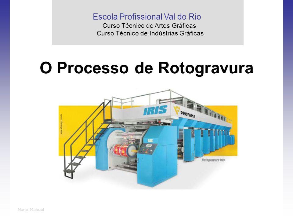 Nuno Manuel O Processo de Rotogravura Escola Profissional Val do Rio Curso Técnico de Artes Gráficas Curso Técnico de Indústrias Gráficas