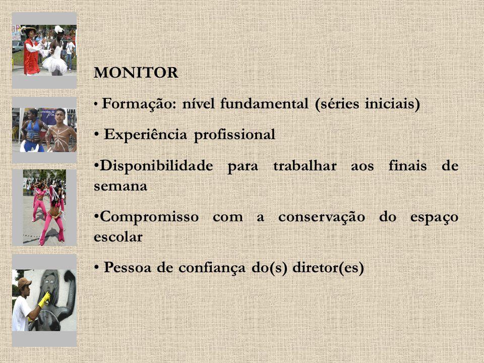 MONITOR Formação: nível fundamental (séries iniciais) Experiência profissional Disponibilidade para trabalhar aos finais de semana Compromisso com a c