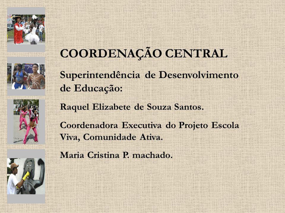 COORDENAÇÃO CENTRAL Superintendência de Desenvolvimento de Educação: Raquel Elizabete de Souza Santos. Coordenadora Executiva do Projeto Escola Viva,