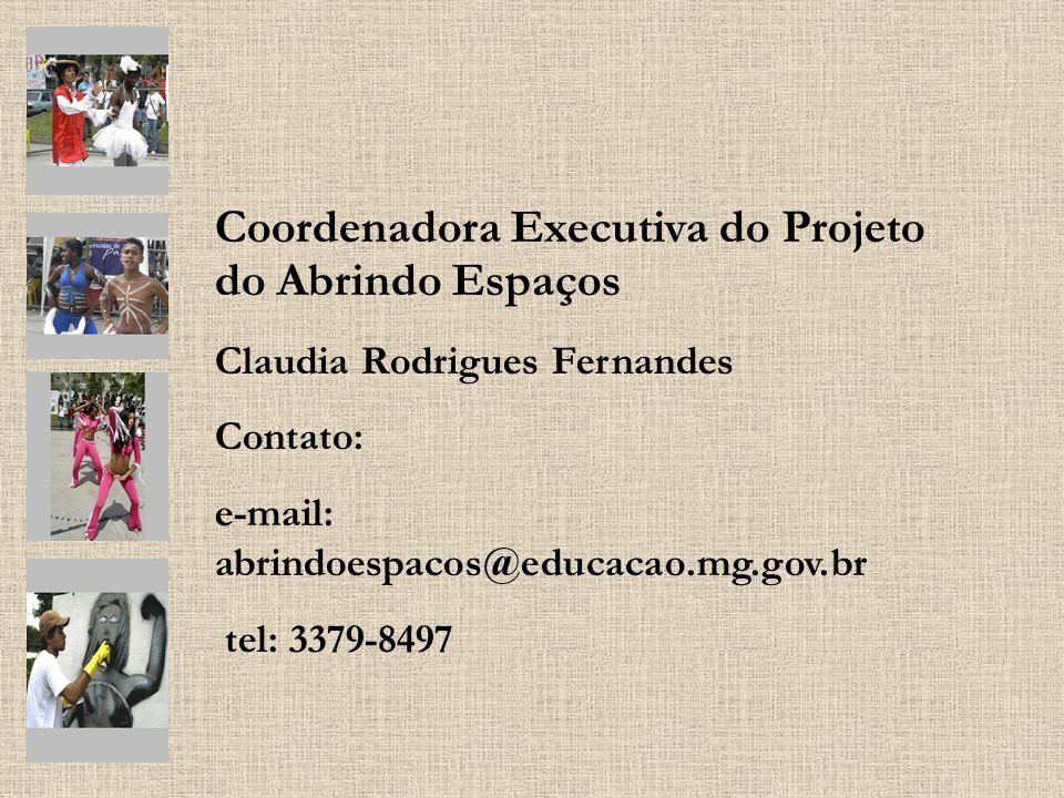 Coordenadora Executiva do Projeto do Abrindo Espaços Claudia Rodrigues Fernandes Contato: e-mail: abrindoespacos@educacao.mg.gov.br tel: 3379-8497