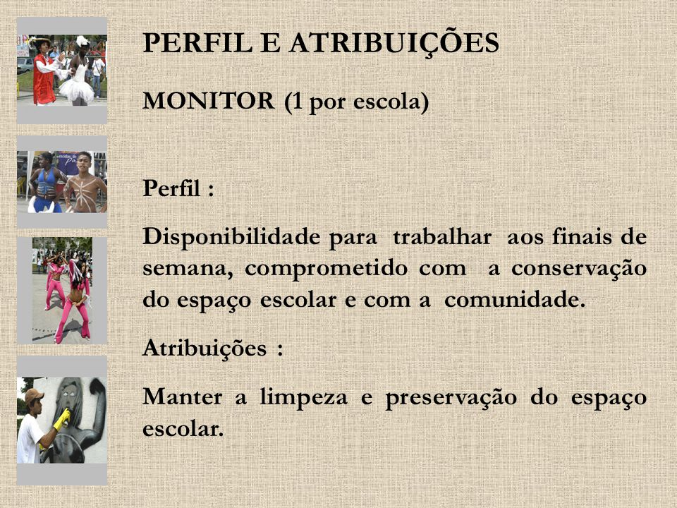 PERFIL E ATRIBUIÇÕES MONITOR (1 por escola) Perfil : Disponibilidade para trabalhar aos finais de semana, comprometido com a conservação do espaço esc
