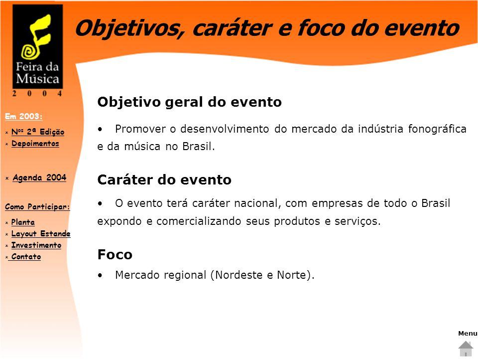 Como Participar:  PlantaPlanta  Layout EstandeLayout Estande  InvestimentoInvestimento  Contato Contato Em 2003:  N os 2ª EdiçãoN os 2ª Edição  DepoimentosDepoimentos  Agenda 2004 Agenda 2004 Objetivos, caráter e foco do evento Objetivo geral do evento Promover o desenvolvimento do mercado da indústria fonográfica e da música no Brasil.