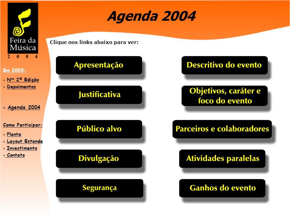 Como Participar:  PlantaPlanta  Layout EstandeLayout Estande  InvestimentoInvestimento  Contato Contato Em 2003:  N os 2ª EdiçãoN os 2ª Edição  DepoimentosDepoimentos  Agenda 2004 Agenda 2004 Clique nos links abaixo para ver: