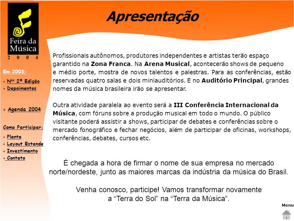 Como Participar:  PlantaPlanta  Layout EstandeLayout Estande  InvestimentoInvestimento  Contato Contato Em 2003:  N os 2ª EdiçãoN os 2ª Edição  DepoimentosDepoimentos  Agenda 2004 Agenda 2004 Profissionais autônomos, produtores independentes e artistas terão espaço garantido na Zona Franca.