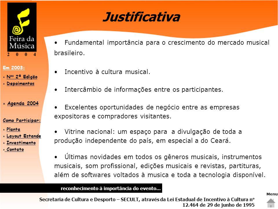 Como Participar:  PlantaPlanta  Layout EstandeLayout Estande  InvestimentoInvestimento  Contato Contato Em 2003:  N os 2ª EdiçãoN os 2ª Edição  DepoimentosDepoimentos  Agenda 2004 Agenda 2004 Justificativa Fundamental importância para o crescimento do mercado musical brasileiro.