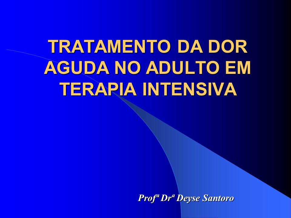 TRATAMENTO DA DOR AGUDA NO ADULTO EM TERAPIA INTENSIVA Profª Drª Deyse Santoro