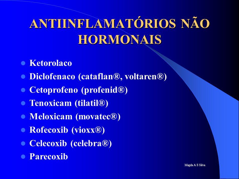 Magda A S Silva ANTIINFLAMATÓRIOS NÃO HORMONAIS Ketorolaco Diclofenaco (cataflan®, voltaren®) Cetoprofeno (profenid®) Tenoxicam (tilatil®) Meloxicam (