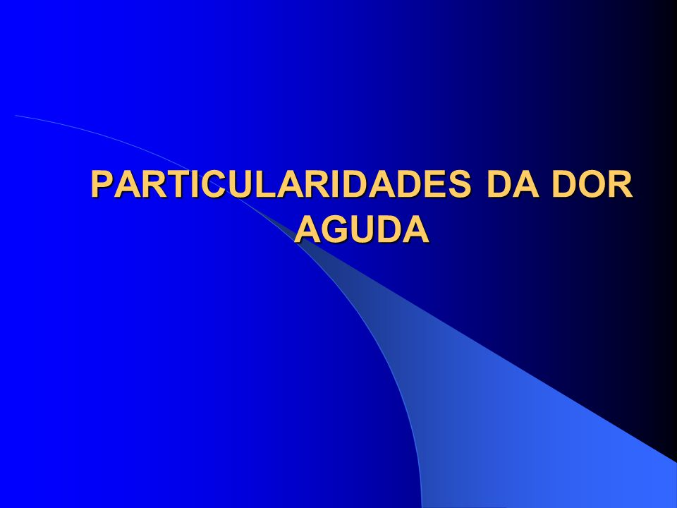 PARTICULARIDADES DA DOR AGUDA