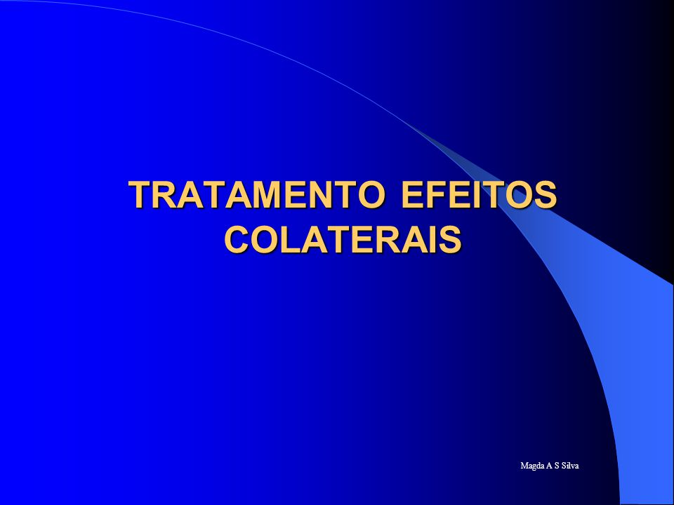 Magda A S Silva TRATAMENTO EFEITOS COLATERAIS