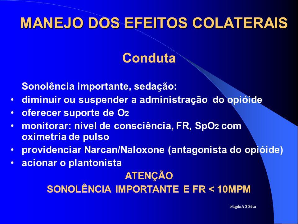 Magda A S Silva Conduta Sonolência importante, sedação: diminuir ou suspender a administração do opióide oferecer suporte de O 2 monitorar: nível de c