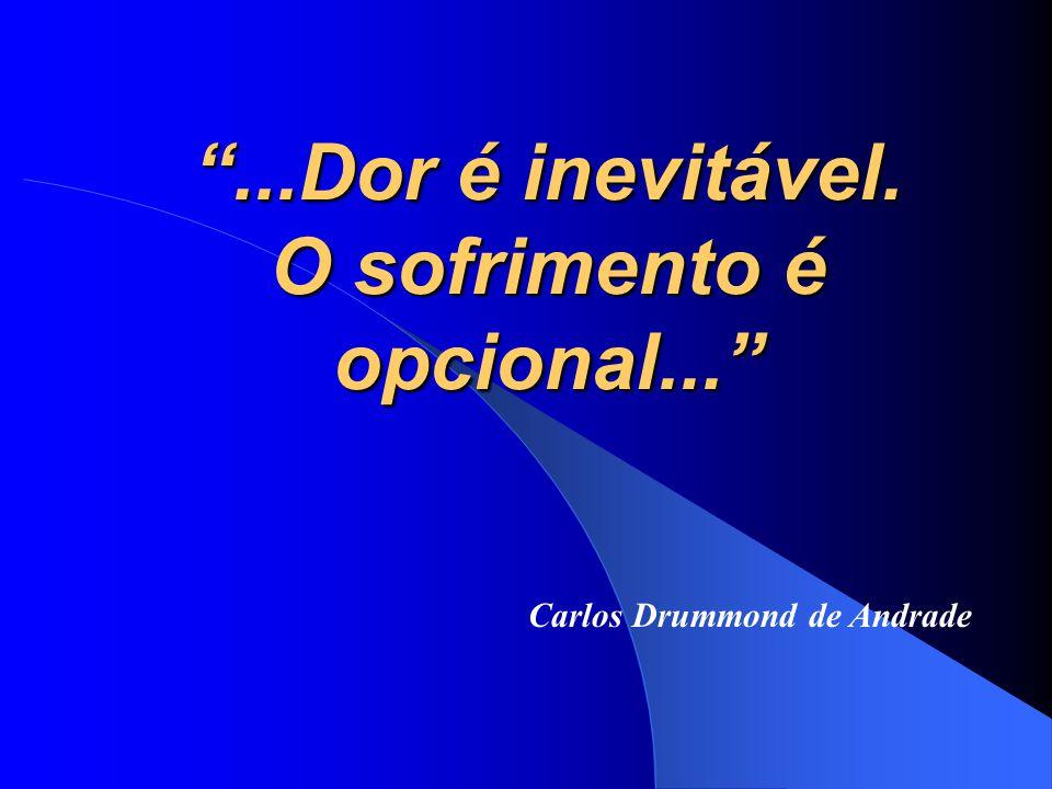 """""""...Dor é inevitável. O sofrimento é opcional..."""" Carlos Drummond de Andrade"""