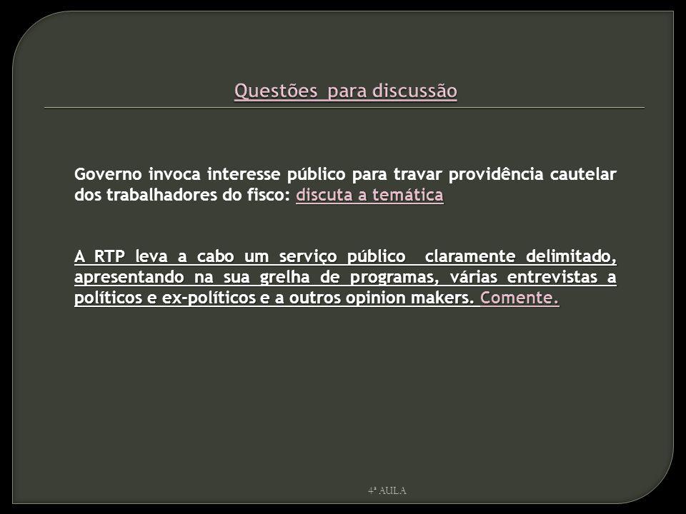 4ª AULA discuta a temática Governo invoca interesse público para travar providência cautelar dos trabalhadores do fisco: discuta a temática A RTP leva